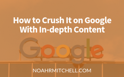 How to Crush It on Google With In-depth Content